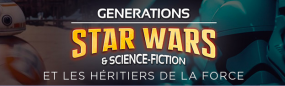 Générations Star Wars & Science-Fiction-Fi : La French Touch marque le coup
