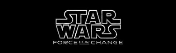 Star Wars: Force For Change célèbre les 40ans de Star Wars
