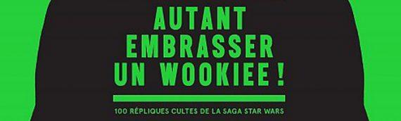 Nouveau livre : Autant embrasser un wookiee !