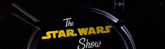 The Star Wars Show – Nouveau films Star Wars, SOLO, Force for Change…