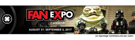 FanExpo Toronto 2017 – Le reportage Mintinbox