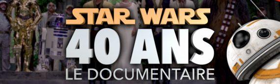 Star Wars 40 ans – Le Documentaire à ne pas rater