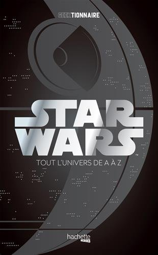 Star Wars Geektionnaire de A a Z hachette