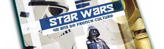 [Litterature] Star Wars 40 ans de produits français