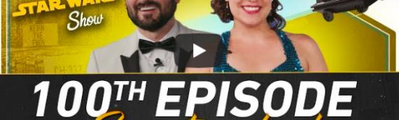The Star Wars Show – le 100e épisode est en ligne