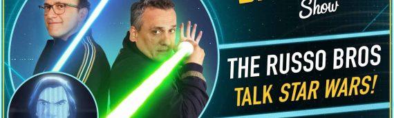 The Star Wars Show – Les frères Russo viennent nous parler de Star Wars