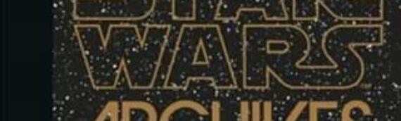 Nouvelle édition du livre Les Archives Star Wars : Episode IV-VI – 1977-1983
