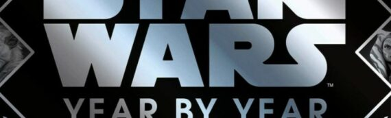 """DK : Nouvelle édition du livre """"Star Wars Year by Year : A Visual History"""""""