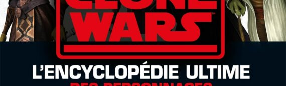 Hachette : Star Wars – The Clone Wars: L'encyclopédie ultime des personnages disponible le 20 Octobre